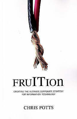 """""""NEW"""" fruITion: Creating the Ultimate Corporate Strategy for Information Technol"""