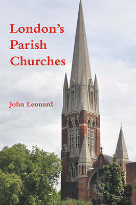 London's Parish Churches, By Leonard, John,in Used but Good condition