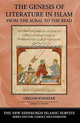 The Genesis of Literature in Islam: From the Aural to the Read by Gregor Schoele