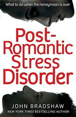 Post-Romantic Stress Disorder: What to do when the honeymoon is over by Bradshaw