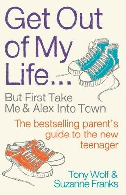 Get Out of My Life: The bestselling guide to living with teenager...