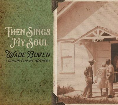 Bowen, wade - Then Sings My Soul Songs For My Mother CD BOWS NEU
