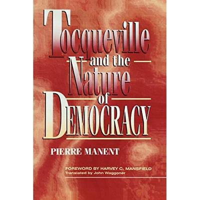 Tocqueville and the Nature of Democracy - Paperback NEW Manent, Pierre 28 Jan 19