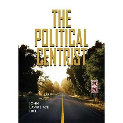 The Political Centrist - Paperback NEW John Lawrence H August 2010