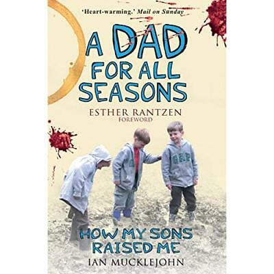 A Dad for All Seasons: How My Sons Raised Me - Paperback NEW Mucklejohn, Ian 201