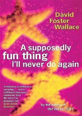 A Supposedly Fun Thing I'll Never Do Again by Foster Wallace, David