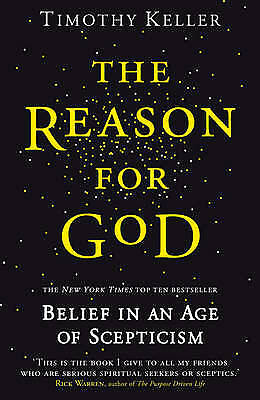 The Reason for God: Belief in an Age of Sceptici, Timothy Keller, New