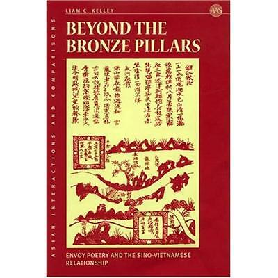 Beyond the Bronze Pillars: Envoy Poetry and the Sino-Vi - Hardcover NEW Liam C.