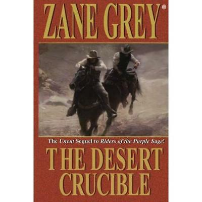 The Desert Crucible - Paperback NEW Zane Grey(Autho 2013-09-26