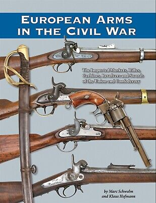 European Arms in the Civil War- What Was Used and What Was Not, New! $0 Ship!