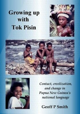 Growing Up with Tok Pisin: Contact, Creolization and Change in Pa...