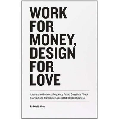 Work for Money, Design for Love: Answers to the Most Fr - Paperback NEW Airey, D