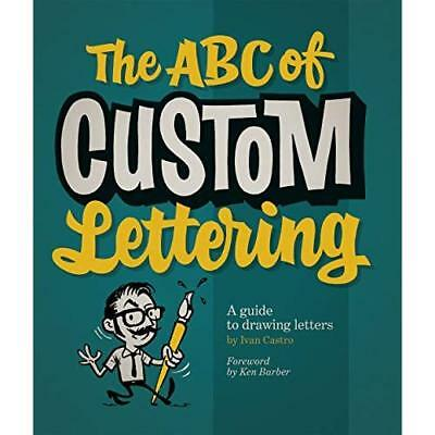 ABC of Custom Lettering, The : A Practical Guide to Dra - Paperback NEW Ivan Cas