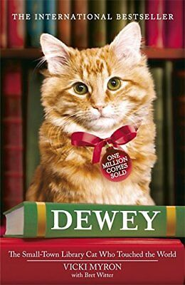 Dewey: The Small-town Library-cat Who Touched the World by Vicki Myron, NEW Book