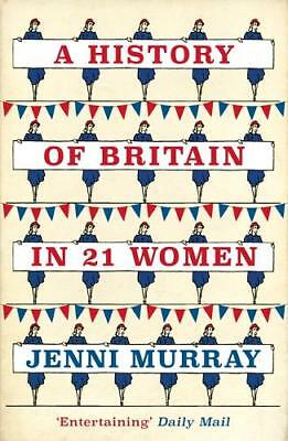A History of Britain in 21 Women: A Personal Sel, Murray, Jenni, New