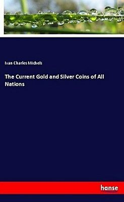 The Current Gold and Silver Coins of All Nations ~ Ivan Char ... 9783337532628