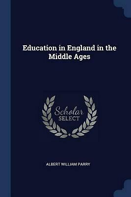 Education in England in the Middle Ages by Albert William Parry Paperback Book F