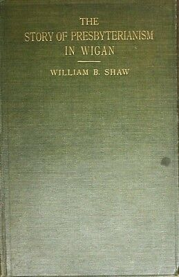 The Story Of Presbyterianism In Wigan. A Record Of Three Centuries, William B Sh