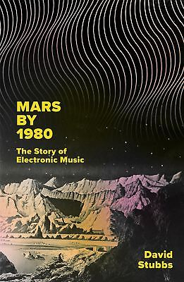 Mars by 1980: The Story of Electronic Music by David Stubbs (Associate Editor)