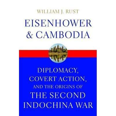 Eisenhower and Cambodia: Diplomacy, Covert Action, and  - Hardcover NEW William