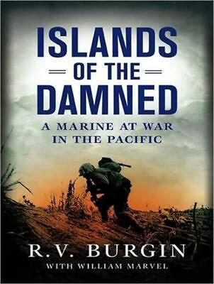 Islands of the Damned: A Marine at War in the Pacific by R.V. Burgin (English) C