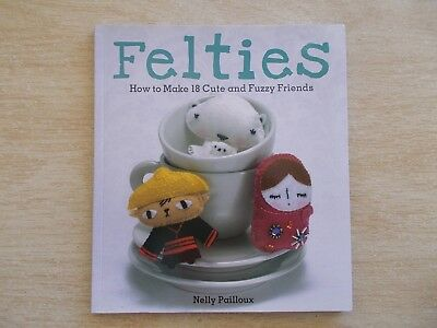 Felties~Nelly Pailloux~How To Make 18 Cute & Fuzzy Friends~Dolls~Patterns~2009