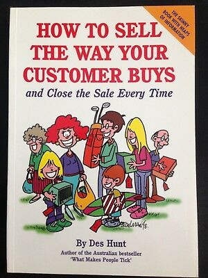 How To Sell The Way Your Customer Buys And Close The Sale Every Time Des Hunt