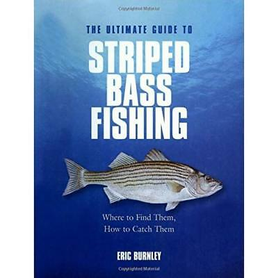 The Ultimate Guide to Striped Bass Fishing: Where to Fi - Hardcover NEW Burnley,