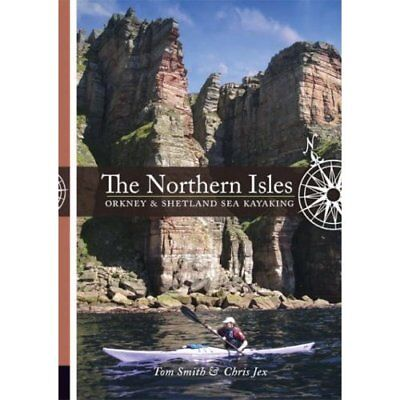 The Northern Isles: Orkney and Shetland Sea Kayaking - Paperback NEW Smith, Tom