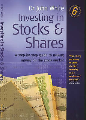 White, Dr John, Investing In Stocks And Shares 6e: A step-by-step guide to makin