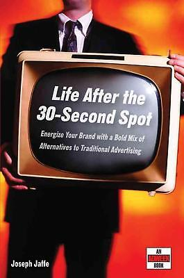 Life After the 30-Second Spot: Energize Your Brand with a Bold Mix of Alternativ