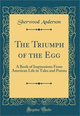 The Triumph of the Egg: A Book of Impressions from American Life in Tales and Po