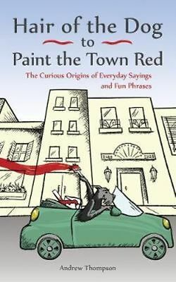 NEW Hair of the Dog to Paint the Town Red By Andrew Thompson Paperback