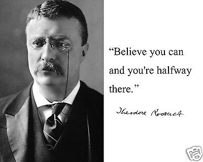 """Theodore Teddy Roosevelt """"believe you"""" Autograph Quote 8 x 10 Photo Picture #jf1"""
