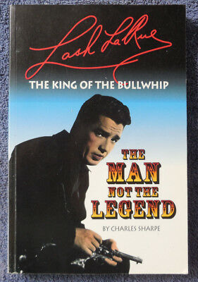 1996 Lash La Rue King of the Bullwhip The Man Not The Legend Signed Book 1/2000