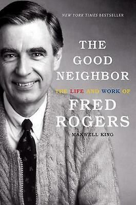 The Good Neighbor: The Life and Work of Fred Rogers by Maxwell King Hardcover Bo