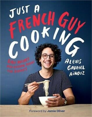 Just a French Guy Cooking: Easy Recipes and Kitchen Hacks for Rookies (Hardback