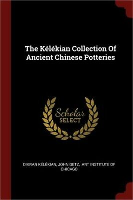 The Kelekian Collection of Ancient Chinese Potteries (Paperback or Softback)