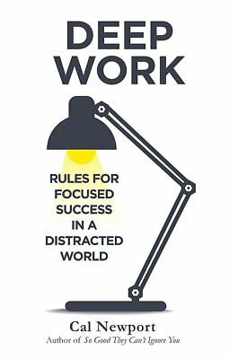 Deep Work: Rules for Focused Success in a Distracted World by Newport, Cal
