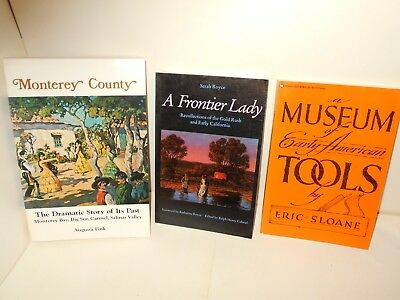 3 Books- Museum Of Early American Tools, A Frontier Lady, Monterey County