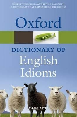 NEW Oxford Dictionary of English Idioms By John Ayto Paperback Free Shipping