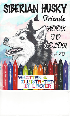Siberian Husky & Friends Art Coloring Book By L Royer  Autographed #70 Brand New