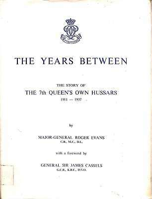 The Years between: The Story of the 7th Queen's Own Hussars, 1911-1937, , Good C