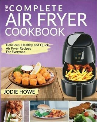 Air Fryer Cookbook: The Complete Air Fryer Cookbook - Delicious, Healthy and Qui