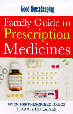 """AS NEW"" Good Housekeeping Family Guide to Prescription Medicines: Over 1000 Pre"