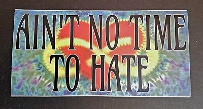 "AIN'T NO TIME TO HATE 7"" x 3.5"" Die Cut Bumper Sticker Tie Dye - Grateful Dead"