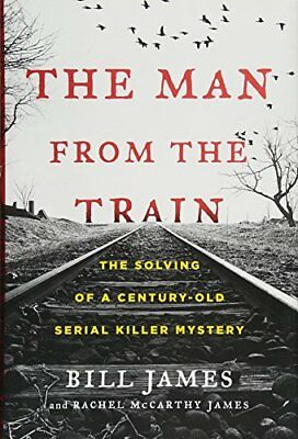 The Man from the Train: The Solving of a Century-Old Serial Killer Mystery [Hard