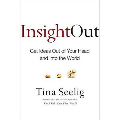 Insight Out: Get Ideas Out of Your Head and Into the Wo - Hardcover NEW Tina See