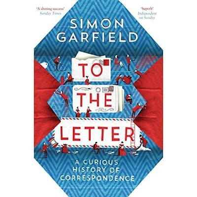 To the Letter: A Curious History of Correspondence - Paperback NEW Simon Garfiel