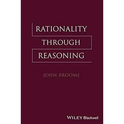 Rationality Through Reasoning - Paperback NEW John Broome 2013-08-16